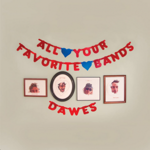 Dawes - All Your Favourite Bands